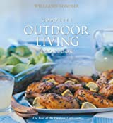 Complete Outdoor Living Cookbook (Williams-Sonoma Outdoors Collection)