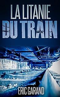 La Litanie du Train par Eric Garand