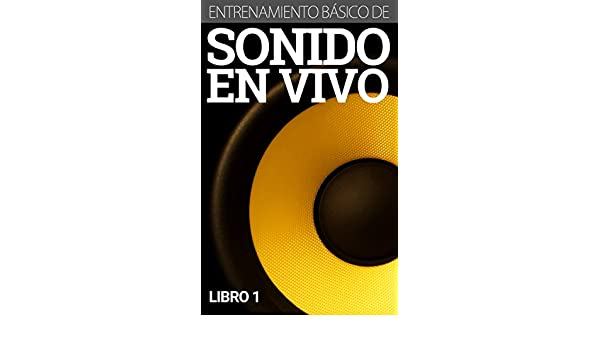 Amazon.com: Entrenamiento Básico de Sonido En Vivo (Libro 1) (Spanish Edition) eBook: Brayanth Abarca: Kindle Store