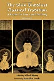img - for The Shin Buddhist Classical Tradition: A Reader in Pure Land Teaching, Vol. 1 (Treasures of the World's Religions) book / textbook / text book