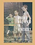 img - for When I was a Kid in Kentucky book / textbook / text book
