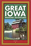Front cover for the book Great Iowa Weekend Adventures (Trails Books Guide) by Mike Whye