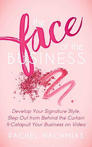 The Face of the Business: Develop Your Signature Style, Step Out from Behind the Curtain and Catapult Your Business on - Stylist Rachel