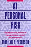 At Personal Risk : Boundary Violations in Professional-Client Relationships, Peterson, Marilyn R., 0393701387