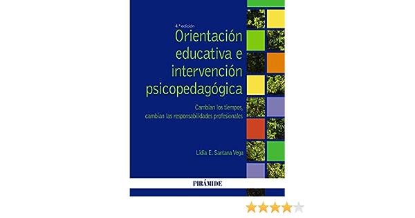 Orientación educativa e intervención psicopedagógica: Cambian los tiempos, cambian las responsabilidades profesionales Psicología: Amazon.es: Santana Vega, Lidia E.: Libros