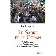 SABRE ET LE CORAN (LE) : TARIQ RAMADAN ET LES FRÈRES MUSULMANS À LA CONQUÊTE DE L'EUROPE