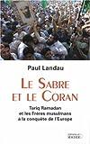 Le sabre et le Coran : Tariq Ramadan et les Freres musulmans a la conquete de l'Europe