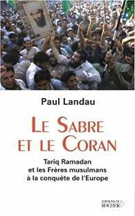 Le sabre et le Coran. Tariq Ramadan et les Frères musulmans à la conquête de l'Europe par Paul Landau