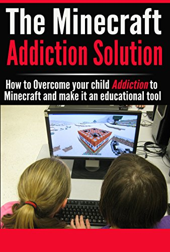 Video Games : The Minecraft-Addiction Solution: Make Minecraft an Educational Tool and overcome your child's addiction to Minecraft. (addicted to minecraft, ... video game addiction, educational games)