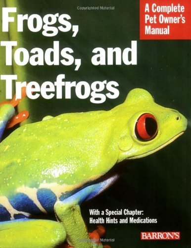 Frogs, Toads, and Treefrogs (Complete Pet Owner's (Barrons Frogs)