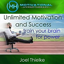 Unlimited Motivation and Success: Train Your Brain for Power with Self-Hypnosis, Meditation and Affirmations Speech by Joel Thielke Narrated by Joel Thielke