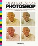 Professional PhotoShop: Colour Correction, Retouching and Image Manipulation with Adobe PhotoShop