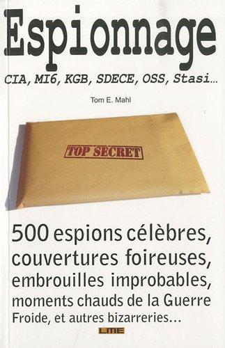 Espionnage - CIA, KGB, SDECE, MI6, Stasi - Tom Mahl et Pierrick Roullet