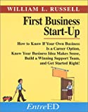 First Business Start-Up : How to Know If Your Own Business Is a Career Choice, Know Your Business Idea Makes Sense, Pick a Winning Support Team and Get Started Right!, Russell, William L., 0966070801