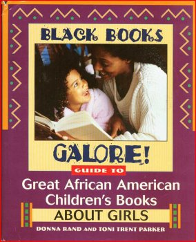 Black Books Galore!: Guide to Great African American Children's Books about Girls