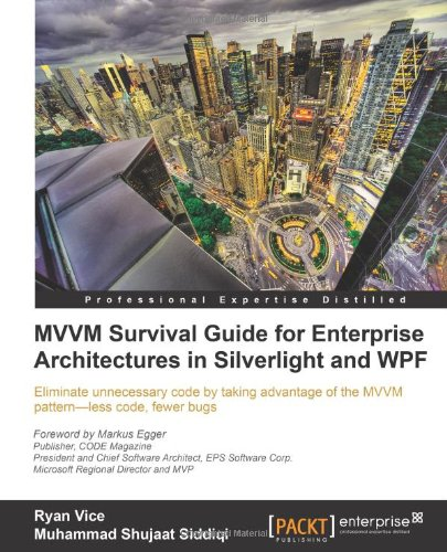 [PDF] MVVM Survival Guide for Enterprise Architectures in Silverlight and WPF Free Download | Publisher : Packt Publishing | Category : Computers & Internet | ISBN 10 : 1849683425 | ISBN 13 : 9781849683425