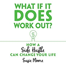 What If It Does Work Out?: How a Side Hustle Can Change Your Life Audiobook by Susie Moore Narrated by Sandy Rustin