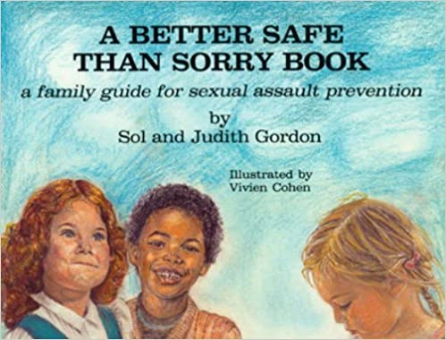 A Better Safe Than Sorry Book: A Family Guide for Sexual Assault Prevention by Sol Gordon (1-May-1992)