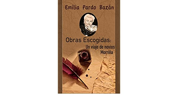 Un viaje de novios; 2. Morriña (Spanish Edition) - Kindle edition by Emilia Pardo Bazán. Literature & Fiction Kindle eBooks @ Amazon.com.