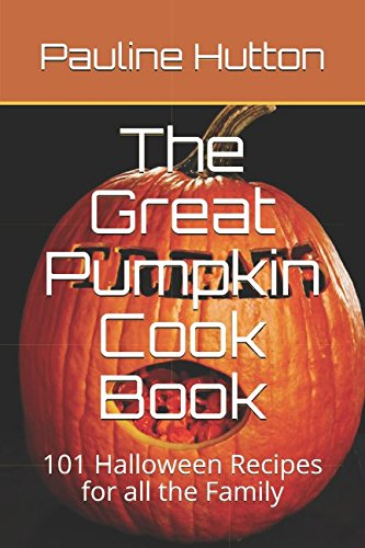 The Great Pumpkin Cook Book: 101 Halloween Recipes for all the Family -