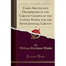 Cases Argued and Determined in the Circuit Courts of the United States for the Fifth Judicial Circuit, Vol. 2 (Classic Reprint)