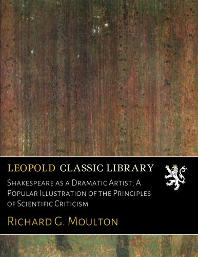 Shakespeare as a Dramatic Artist; A Popular Illustration of the Principles of Scientific Criticism ebook