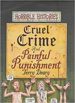 Cruel Crime and Painful Punishment (Horrible Histories)