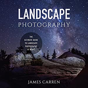 Landscape Photography: The Ultimate Guide to Landscape Photography at Night Audiobook