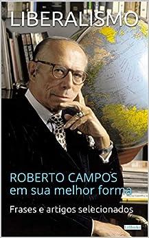LIBERALISMO:  Roberto Campos em sua melhor forma (Coleção Economia Política) por [Campos, Roberto, LeBooks, Edições]