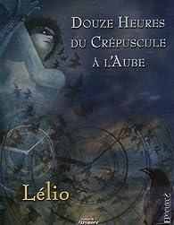 Douze heures du crépuscule à l'aube par  Lélio