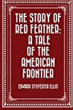 img - for The Story of Red Feather: A Tale of the American Frontier book / textbook / text book