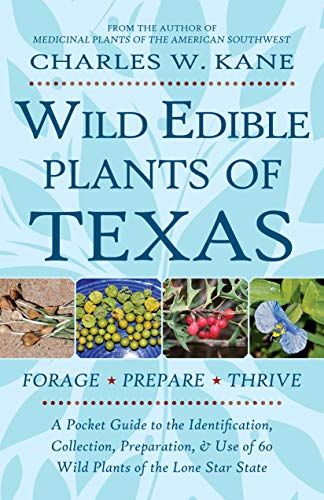 Wild Edible Plants of Texas: A Pocket Guide to the Identification, Collection, Preparation, and Use of 60 Wild Plants of the Lone Star State (Best Places To Live In Southwest)