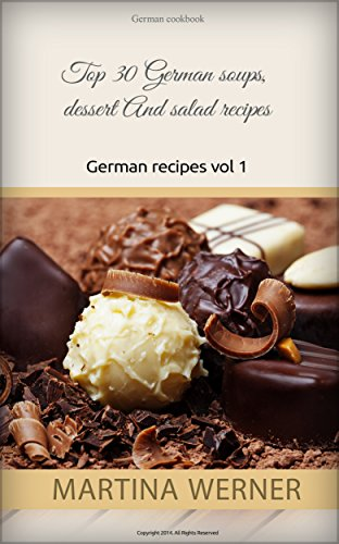 German cookbook: Top 30 German soups, dessert And salad recipes. Yummy german recipes(vol 1) by Martina Werner