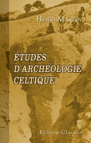 Read Online Études d'archéologie celtique: Notes de voyages dans les pays celtiques et scandinaves (French Edition) ebook