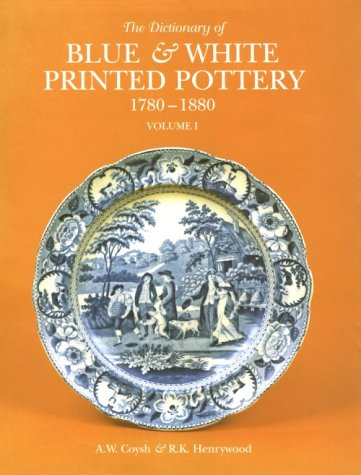 Dictionary of Blue & White Printed Pottery 1780-1880, Vol. I