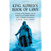 King Alfred's Book of Laws: A Study of the Domboc and Its' Influence on English Identity, With a Complete Translation
