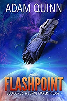 Flashpoint (Book One of the Drive Maker Trilogy): A Galactic Space Opera Adventure by [Quinn, Adam]