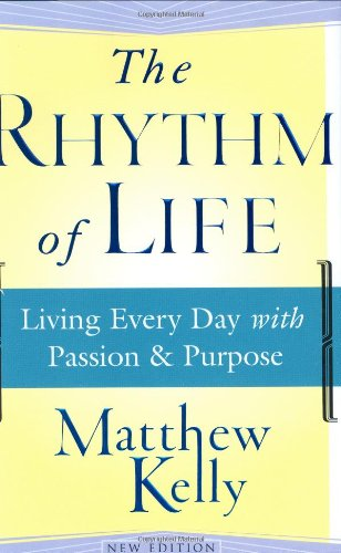 The Rhythm of Life: Living Every Day with Passion and Purpose ebook