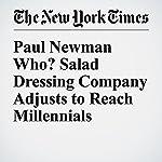 Paul Newman Who? Salad Dressing Company Adjusts to Reach Millennials   Zach Schonbrun