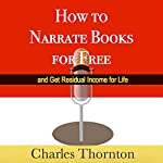 How to Narrate Books for Free and Get Residual Income for Life | Charles Thornton