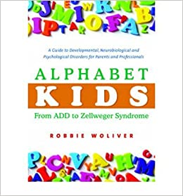 8495599226f7 Alphabet Kids - From ADD to Zellweger Syndrome: A Guide to Developmental,  Neurob: Robbie Woliver: 0884749639383: Amazon.com: Books