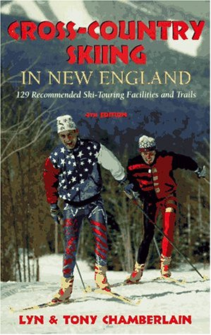 Cross-Country Skiing in New England: 129 Recommended Ski-Touring Facilities and (Ski Touring Guide)
