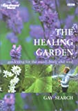 The Healing Garden: Gardening for the Mind, Body and Soul (Gardenders' World)