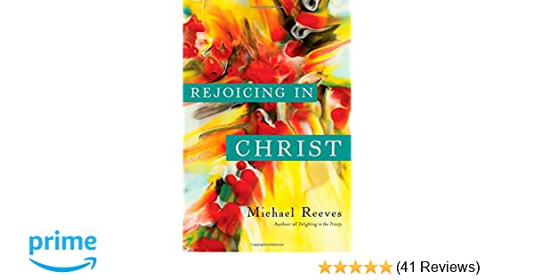 Rejoicing in Christ: Michael Reeves: 9780830840229: Amazon