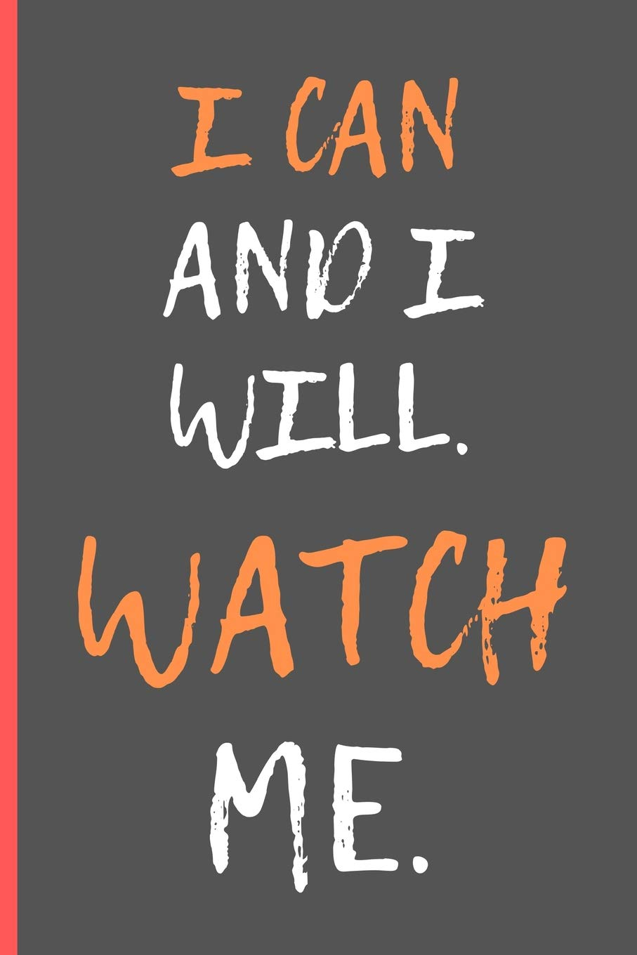 I Can And I Will Watch Me Motivational Quotes Novelty Notebook Journal An Excellent Gift Idea 6 X 9 Notebooks Dawn S 9781076669414 Amazon Com Books