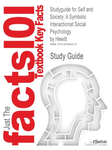 Outlines & Highlights for Self and Society: A Symbolic Interactionist Social Psychology by Hewitt, ISBN: 0205459617