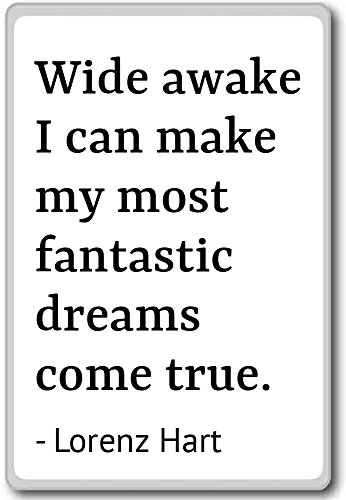 Wide Awake I Can Make My más fantásticos Sueños...–Lorenz Hart–Quotes Imán para nevera, Blanco