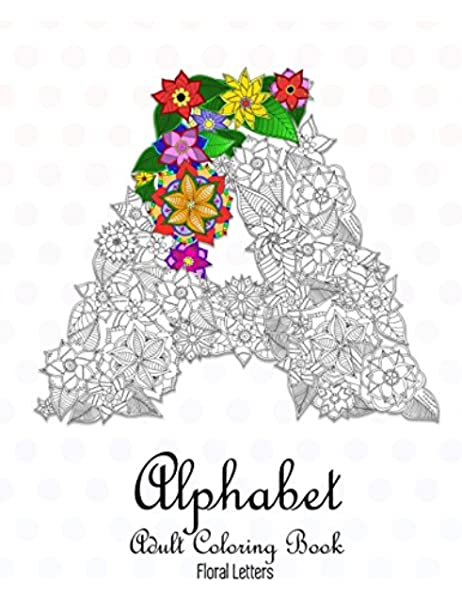 - Amazon.com: Alphabet Adult Coloring Book: Floral Letters: A-Z Relaxing Coloring  Book For Adults (One Design Per Sheet) (9781521481127): Nova Studio: Books