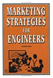 Marketing Strategies for Engineers, Snyder, J. G., 0872628590