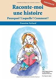 Raconte-moi une histoire : Pourquoi ? Laquelle ? Comment ? par Francine Ferland